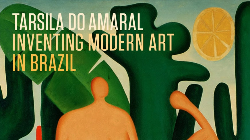Tarsilla–Inventing Modern Art in Brazil